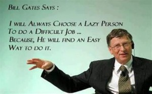 i-will-always-choose-a-lazy-person-bill-gates